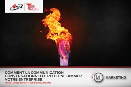 COMMENT LA COMMUNICATION CONVERSATIONNELLE PEUT ENFLAMMER VOTRE ENTREPRISE