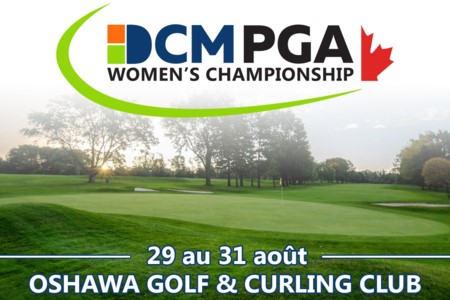 Le championnat féminin DCM PGA du Canada se tiendra du 29 au 31 août au Oshawa Golf & Curling Club.