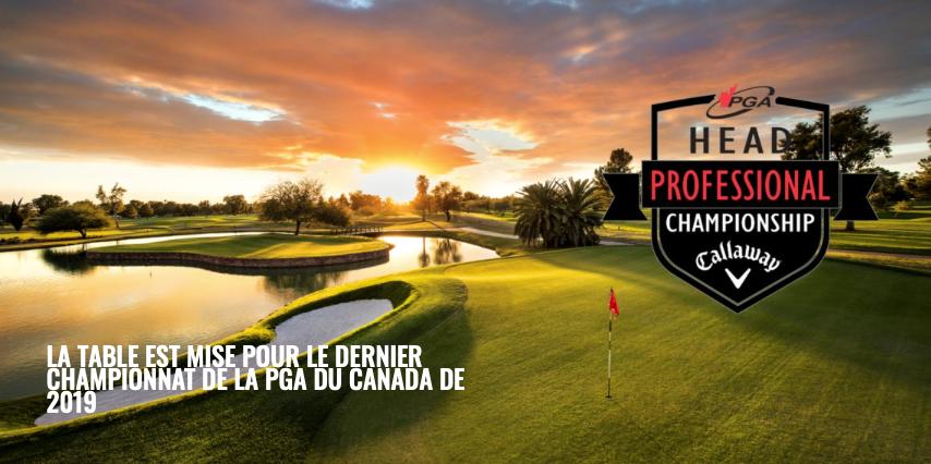 La TABLE EST MISE POUR LE DERNIER CHAMPIONNAT DE LA PGA DU CANADA DE 2019
